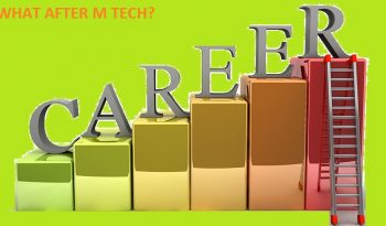 WHAT AFTER M TECH – OPPORTUNITIES & CAREER SCOPE